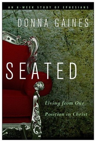 Seated: Living from Our Position in Christ  by  Donna Gaines