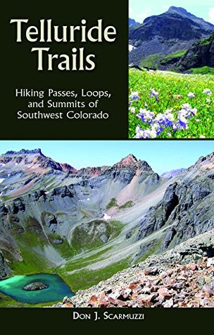 Telluride Trails: Hiking Passes, Loops, and Summits of Southwest Colorado (The Pruett Series)  by  Don Scarmuzzi