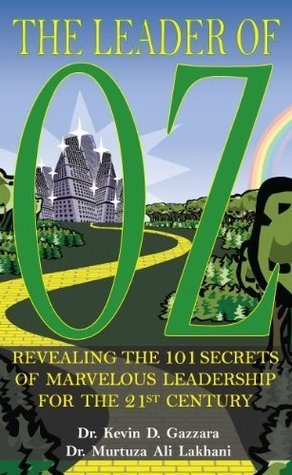 The Leader of OZ: Revealing the 101 Secrets of Marvelous Leadership for the 21st Century  by  Murtuza Ali Lakhani