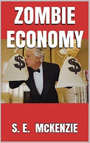 Zombie Economy S. E. McKenzie