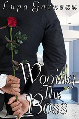 Wooing the Boss  by  Lupa Garneau