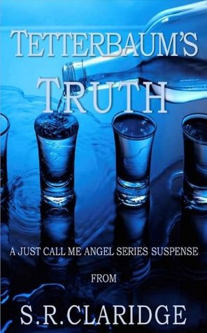 Tetterbaums Truth (Just Call Me Angel Book 1) S.R. Claridge
