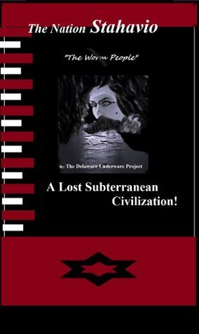 The Worm People: The Lost Subterranean Civilization By The Delaware Underware Project