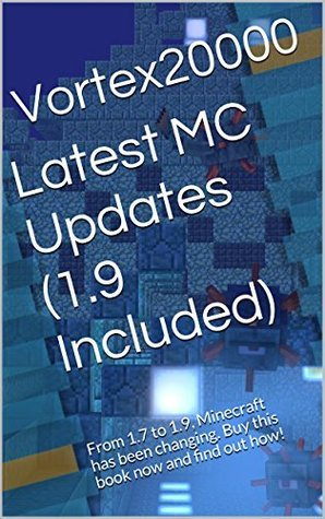 Latest MC Updates (1.9 Included): From 1.7 to 1.9, Minecraft has been changing. Buy this book now and find out how! Jared Khoo