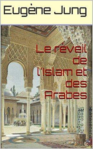 Le réveil de lIslam et des Arabes  by  Eugene Jung