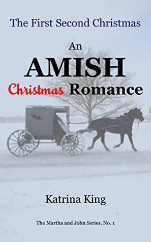 The First Second Christmas: An Amish Christmas Romance (The Martha and John Series Book 1)  by  Katrina King