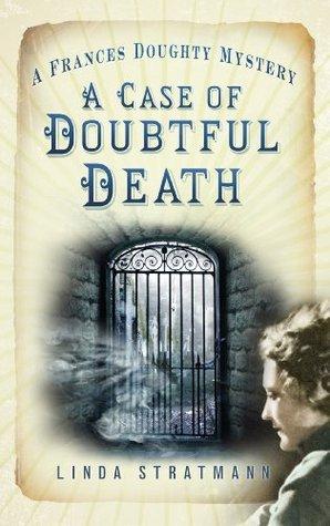 A Case of Doubtful Death: A Frances Doughty Mystery (The Frances Doughty Mysteries Book 3)  by  Linda Stratmann