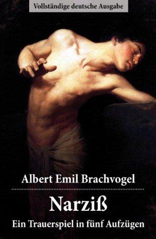 Narziß - Ein Trauerspiel in fünf Aufzügen: Der berühmte Tragödie der Selbstliebe aus der griechischen Mythologie - Vollständige Ausgabe Albert Emil Brachvogel
