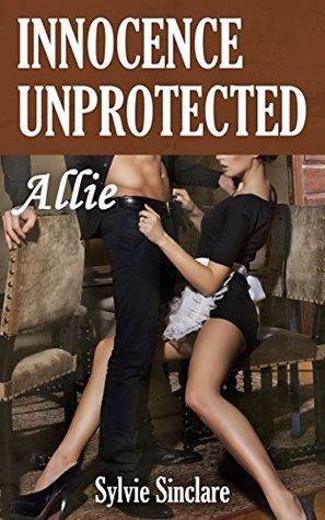 Innocence Unprotected: Allie: Sylvie Sinclare