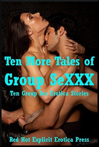 Ten More Tales of Group SeXXX: Ten Group Sex Erotica Stories  by  Carolyne Cox