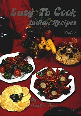 Easy To Cook Indian Recipes - Volume 1 Kanthie Iyer