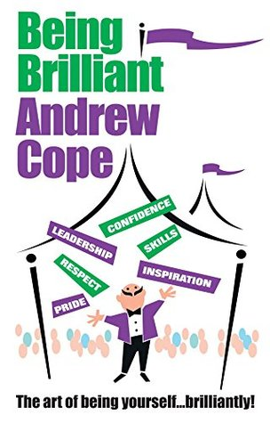 Being Brilliant: The Art of Being Yourself ... Brilliantly!  by  Andy Cope