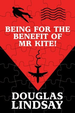 Being For The Benefit Of Mr Kite!  by  Douglas Lindsay