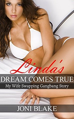 Lindas Dream Comes True: My Wife Swapping Gangbang Story  by  Joni Blake