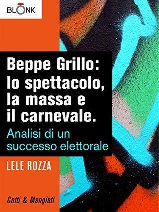 Beppe Grillo: lo spettacolo, la massa e il carnevale. Lele Rozza