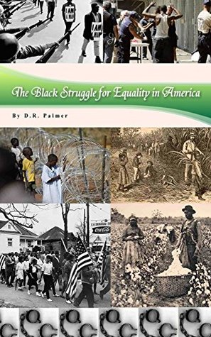 The Black Struggle for Equality in America D.R. Palmer