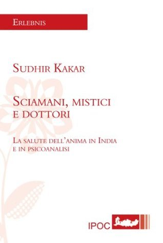 Sciamani, mistici e dottori Sudhir Kakar