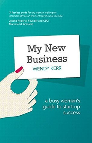 My New Business: A Busy Womans Guide to Start-Up Success  by  Wendy  Kerr