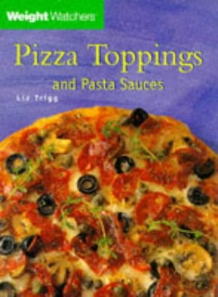 Weight Watchers Pizza Toppings & Pasta Sauces  by  Liz Trigg