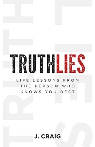 Truthlies: Life Lessons from the Person Who Knows You Best J. Craig