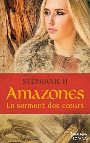 Amazones - Le serment des coeurs Stéphanie H.