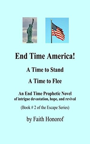 End Time America!: A time to stand and a time to flee (The Escape Series Book 2) Faith Honorof