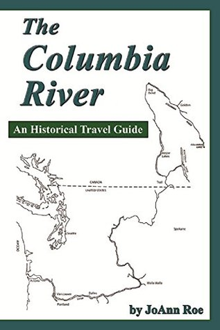 The Columbia River: An Historical Travel Guide  by  Joann Roe