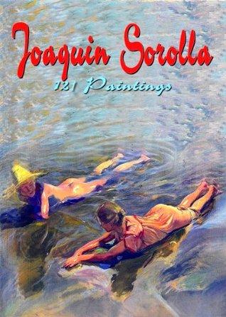 Joaquin Sorolla: 121 Paintings (Annotated Masterpieces Book 29)  by  Maria Tsaneva