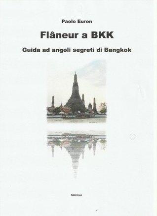 Flaneur a bkk. guida ad angoli segreti di bangkok Paolo Euron