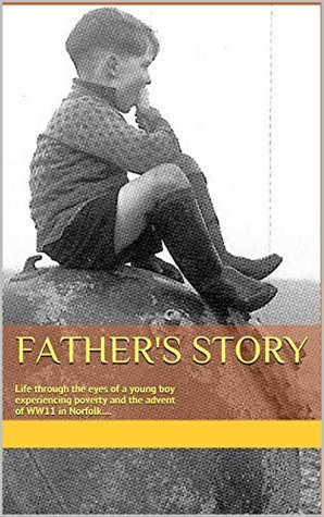 Fathers Story: Life through the eyes of a young boy experiencing poverty and the advent of WW11 in Norfolk.... Gwendoline Page