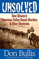 Unsolved: New Mexicos American Valley Ranch Murders & Other Mysteries  by  Don Bullis