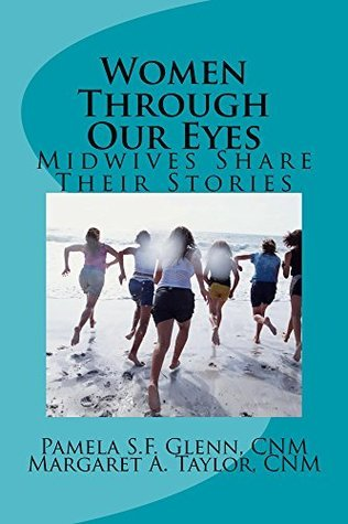 Women Through Our Eyes: Midwives Share Their Stories  by  Margaret Taylor
