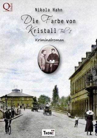 Die Farbe von Kristall. Kriminalroman - Teil 1  by  Nikola Hahn