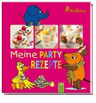 Die Maus - Meine Partyrezepte Die Maus