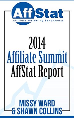 2014 Affiliate Summit AffStat Report: Affiliate Marketing Benchmarks Shawn Collins