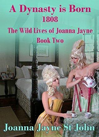 A Dynasty is Born 1808: The Wild Lives of Joanna Jayne Book 2 Joanna Jayne St. John