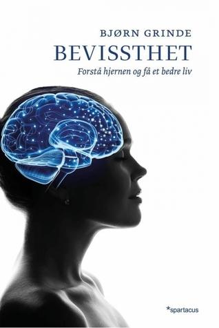 Bevissthet: Forstå hjernen og få et bedre liv  by  Bjørn Grinde