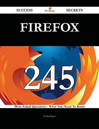 Firefox 245 Success Secrets - 245 Most Asked Questions On Firefox - What You Need To Know  by  Evelyn Joyce