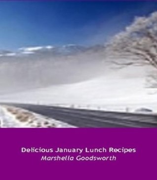 Delicious January Lunch Recipes  by  Marshella Goodsworth