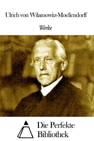 Werke von Ulrich von Wilamowitz-Moellendorff  by  Ulrich Von Wilamowitz-Moellendorff
