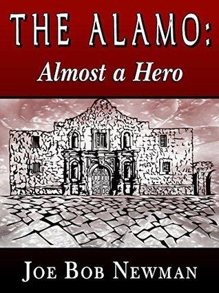 The Alamo - Almost A Hero  by  Joe Bob Newman