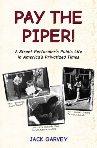 Pay the Piper!: A Street-Performers Public Life in Americas Privatized Times Jack Garvey