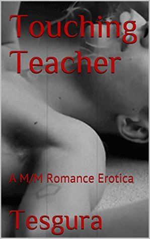 Touching Teacher: A M/M Romance Erotica Tesgura