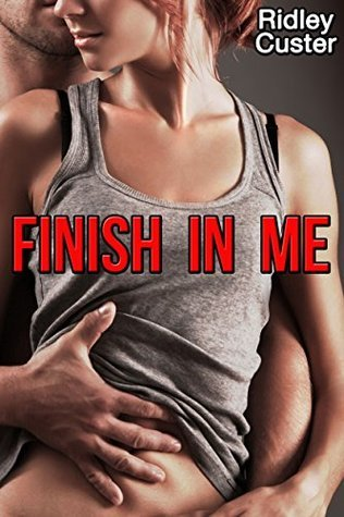 Finish in Me: First Time Taboo Erotica Ridley Custer