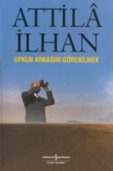 Ufkun Arkasını Görebilmek (Cumhuriyet Söyleşileri: Nisan-Eylül 1997) Attilâ İlhan