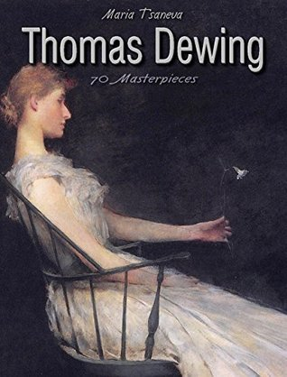 Thomas Dewing: 70 Masterpieces  by  Maria Tsaneva