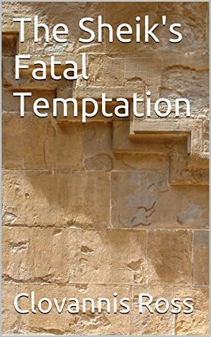 The Sheiks Fatal Temptation  by  Clovannis Ross