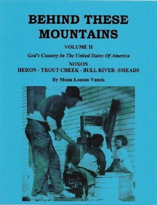 BEHIND THESE MOUNTAINS, VOLUME II: GODS COUNTRY IN THE UNITED STATES OF AMERICA  by  Mona Leeson Vanek