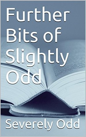 Further Bits of Slightly Odd Severely Odd