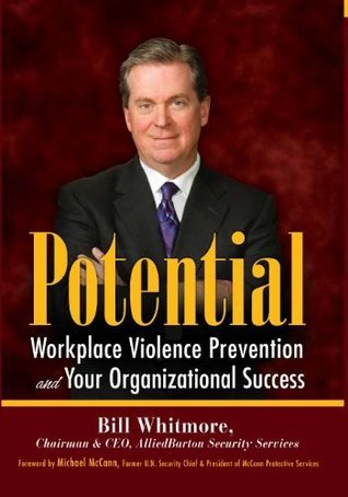 Potential: Workplace Violence Prevention and Your Organizational Success  by  Bill Whitmore